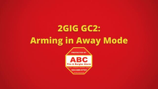 2GIG GC2 Arming in Away Mode